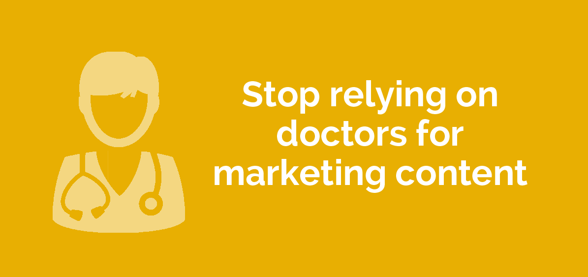 stop relying on doctors for mktg content